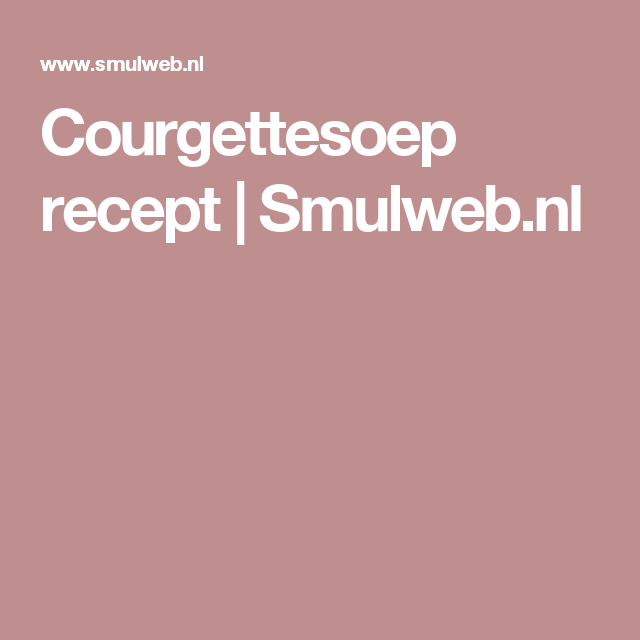 Courgettesoep recept | Smulweb.nl