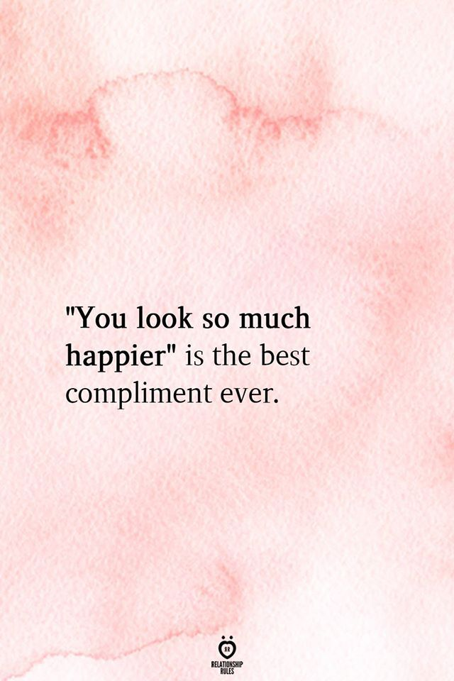 """Photo of """"You Look So Much Happier"""" Is The best compliment ever"""