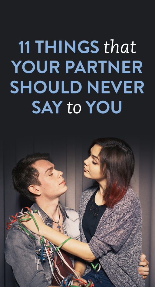 11 Things You Should Never Say To >> 11 Things Your Partner Should Never Say To You Because Words Can Be
