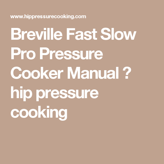 Breville Fast Slow Pro Pressure Cooker Manual Pressure Cooking Pressure Cooker Recipes Hip Pressure Cooking