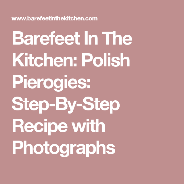 Outstanding Barefeet In The Kitchen Polish Pierogies Step By Step Download Free Architecture Designs Grimeyleaguecom