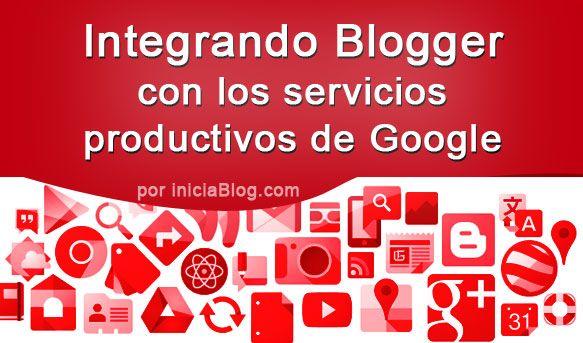 Integrando Blogger con otros servicios de Google #Blogging http://blgs.co/YZeKP2