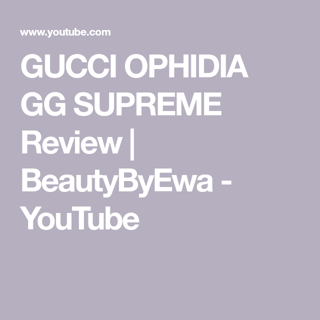 db401bdffbc19e GUCCI OPHIDIA GG SUPREME Review | BeautyByEwa - YouTube Supreme Bag,  Thinking Of You,