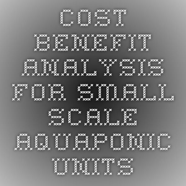 CostBenefit Analysis For SmallScale Aquaponic Units  Cost