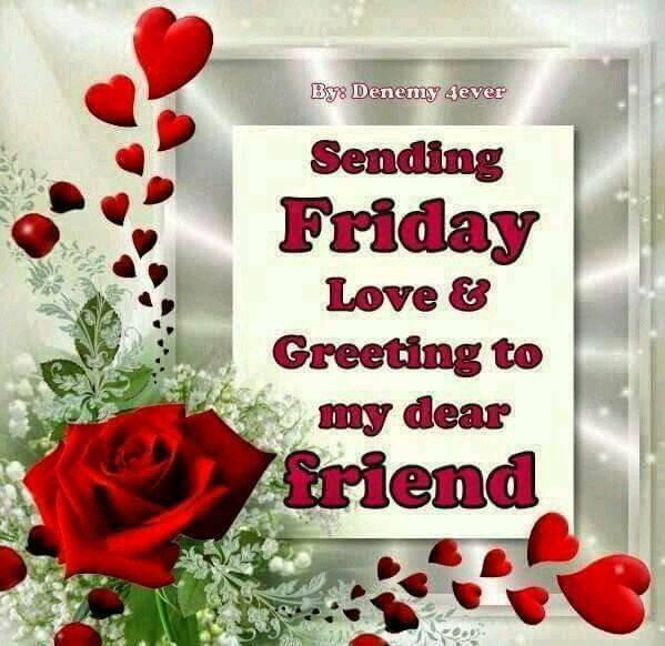 Sending Friday Love & Greeting To My Dear Friend Pictures