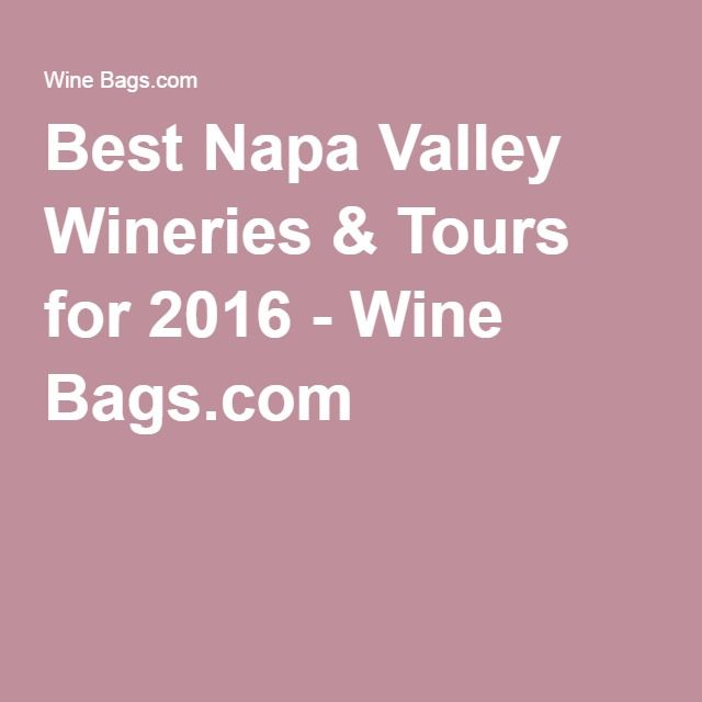 Best Napa Valley Wineries & Tours for 2016 - Wine Bags.com