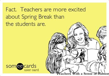 Teachers spring break | Teacher humor, Teaching humor, Humor