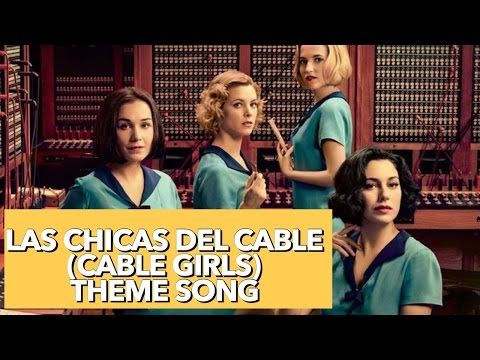 25) LAS CHICAS DEL CABLE THEME SONG | B MILES SALT - YouTube