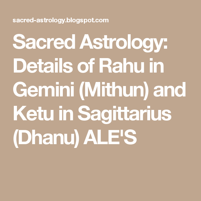 Sacred Astrology: Details of Rahu in Gemini (Mithun) and Ketu in