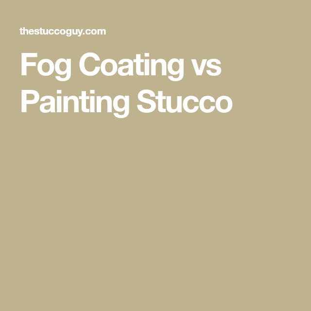 Fog Coating Vs Painting Stucco Stucco Fog Painting
