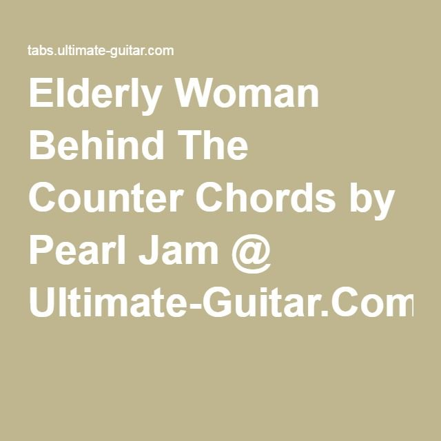 Elderly Woman Behind The Counter Chords By Pearl Jam Ultimate