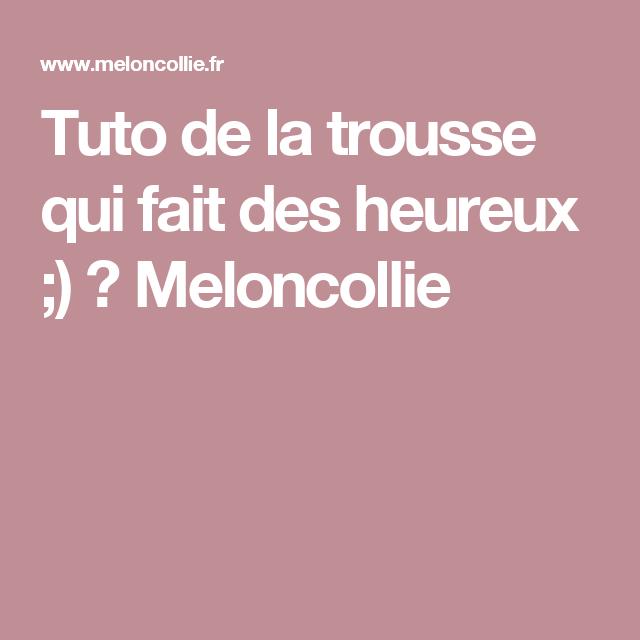 Tuto de la trousse qui fait des heureux ;) ← Meloncollie ...