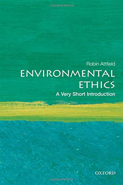 Environmental Ethics A Very Short Introduction Very Short Introductions By Robin Attfield Oxford University Press Environmental Ethics Environmental Problem Political Books
