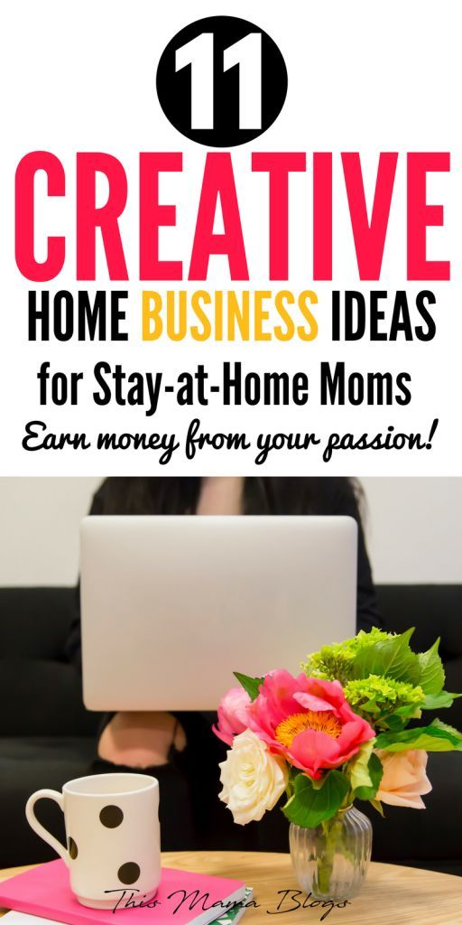 11 Creative Business Ideas For Stay At Home Moms Make