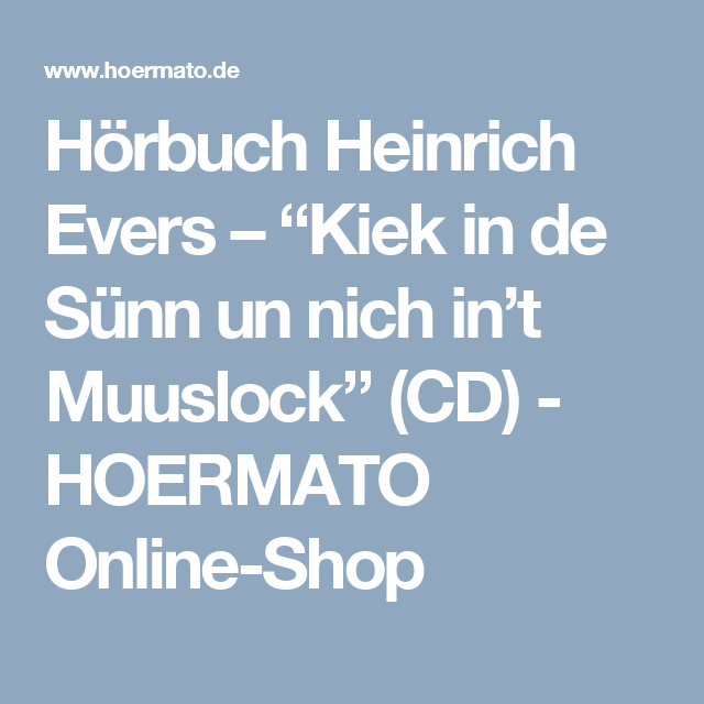"""Hörbuch Heinrich Evers – """"Kiek in de Sünn un nich in't Muuslock""""  (CD) - HOERMATO Online-Shop"""