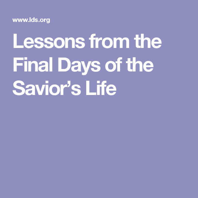 Lessons from the Final Days of the Savior's Life
