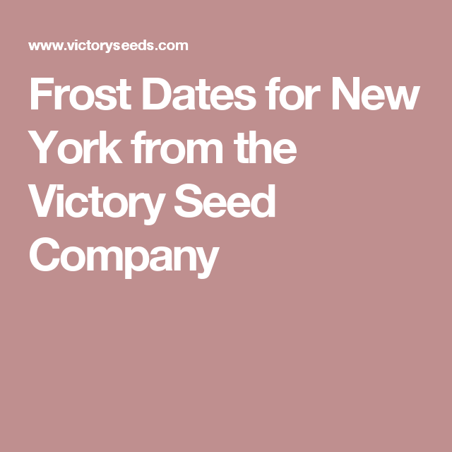 Frost Dates for New York from the Victory Seed Company