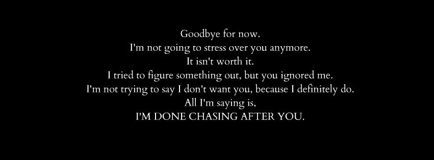 i am done chasing after you goodbye for now quotes and notes