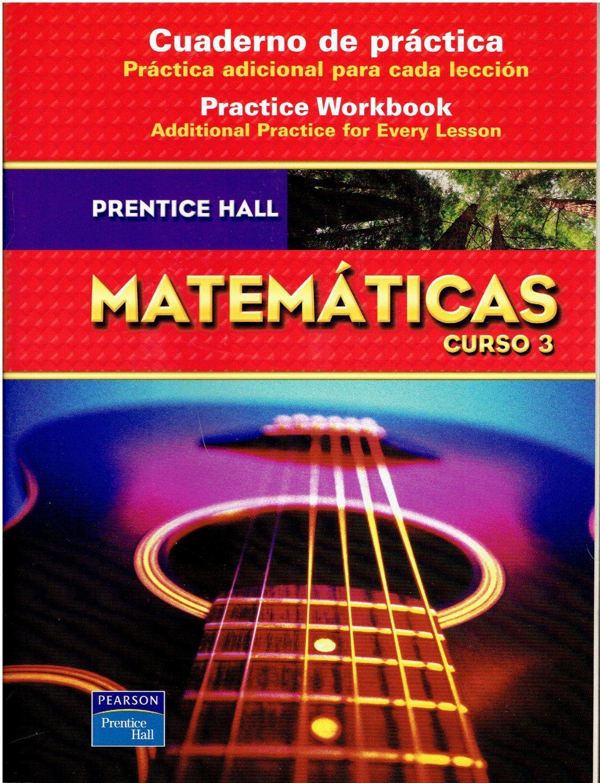 Prentice Hall Mathematics 3 Spanish Workbook Key A C 2008 8th Grade Isbn 0132014394 013250409x Ma3 Mathematics Workbook Prentice