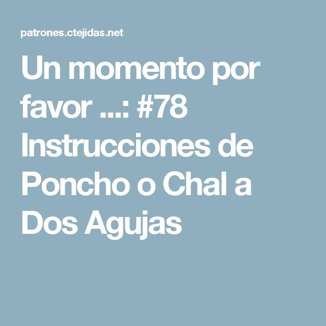 Un momento por favor ...: #78 Instrucciones de Poncho o Chal a Dos Agujas