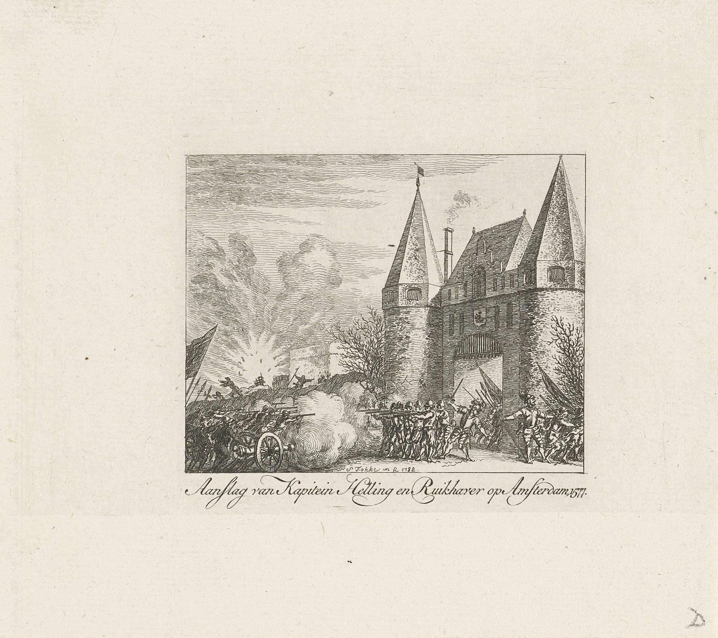 Simon Fokke | Aanslag onder bevel van kapitein Helling en Ruychaver op Amsterdam, 1577, Simon Fokke, 1782 | Poging van het Staatse leger onder bevel van kapitein Helling en Ruychaver om Amsterdam in te nemen. Felle gevechten bij de Haarlemmerpoort.