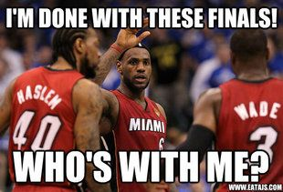 Miami Heat Meme Im Done With These Finals Whos With Me Jpg 310 211 Pixels Miami Heat Heat Meme Miami Dolphins Funny