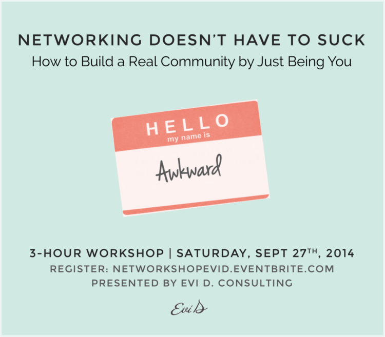 Networking Doesn't Have to Suck | Evi D. Consulting   Can't wait to offer this online in the future.