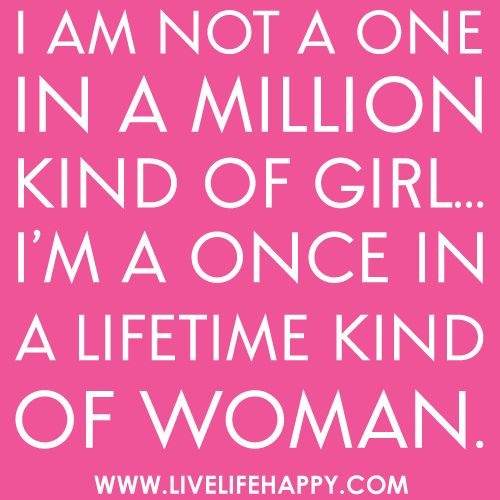 """""""I am not a one in a million kind of girl… I'm a once in a lifetime kind of woman. #wisdom #mantra"""