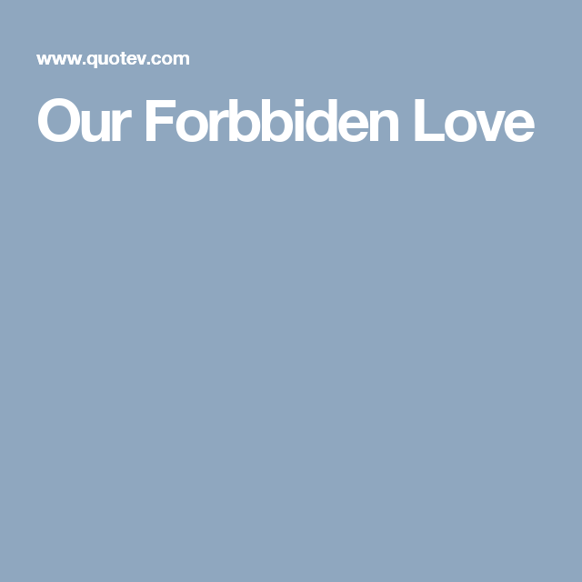Our Forbbiden Love