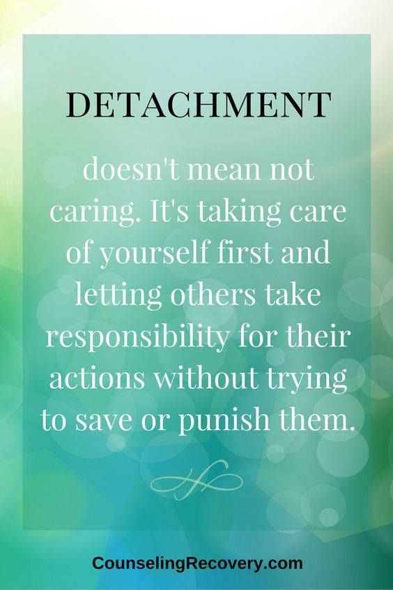 Detachment Doesn T Mean Not Caring It S Taking Care Of Yourself First And Letting Others Take Responsibility For Thei Inspirational Quotes Words Wisdom Quotes