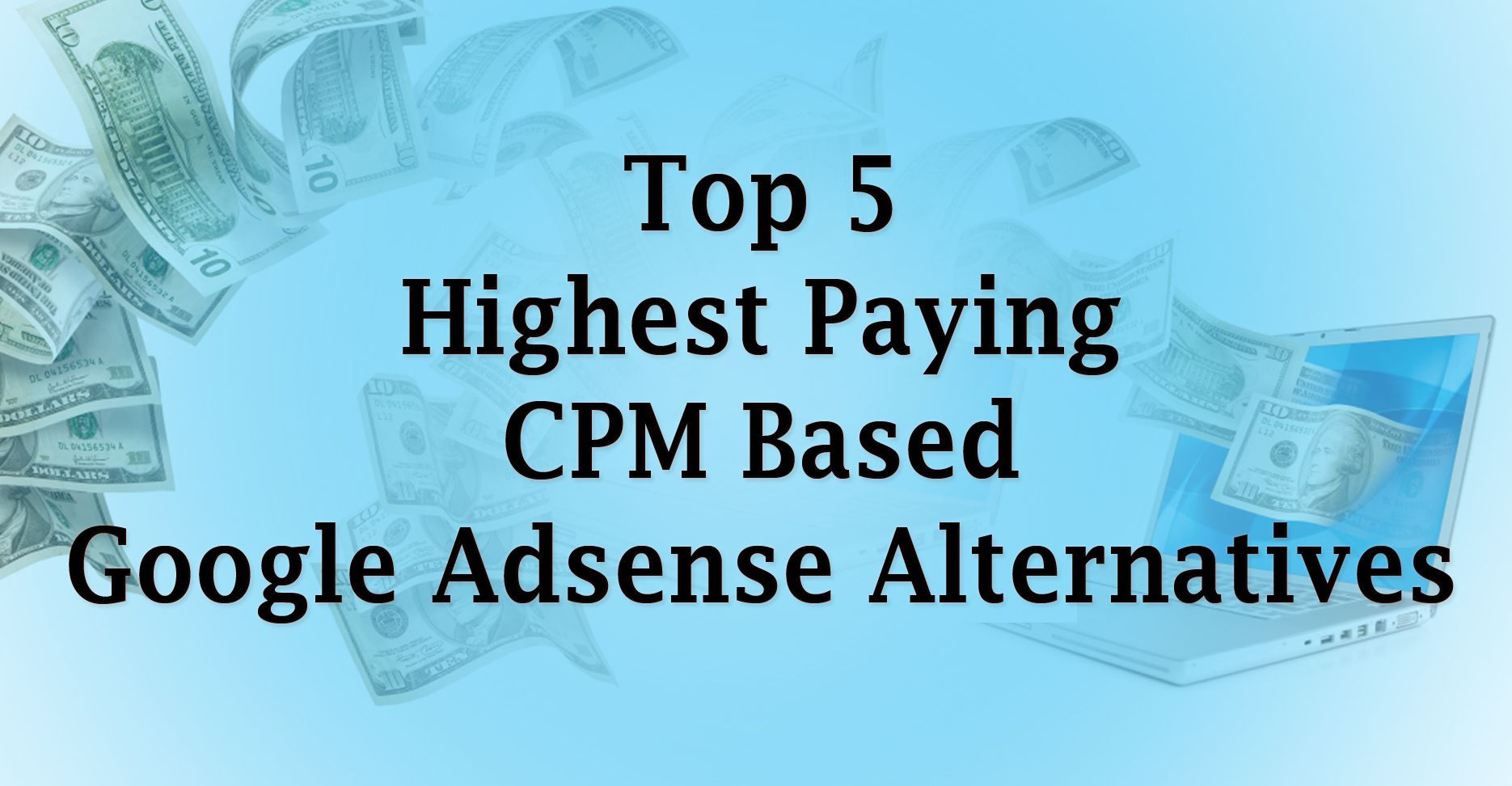 Top 5 Highest Paying Cpm Based Google Adsense Alternatives Earn