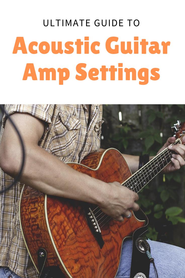 Acoustic Guitar Amp Settings Acoustic Guitar Amp Amp Settings Learn Acoustic Guitar