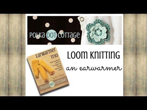 Loom Knitting An Earwarmer Polka Dot Cottage Video Blog Episode