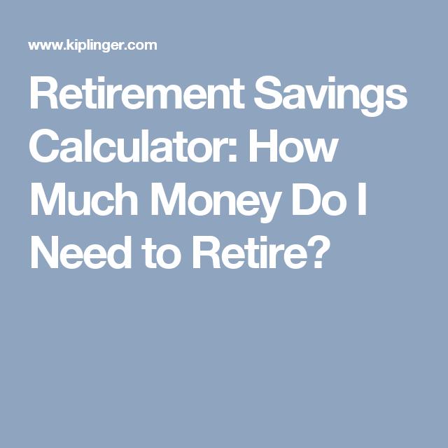 Retirement Savings Calculator: How Much Money Do I Need To Retire?