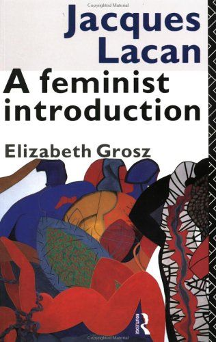 Grosz, Elizabeth. 1990. Jacques Lacan: A Feminist Introduction, Allen & Unwin, Sydney.