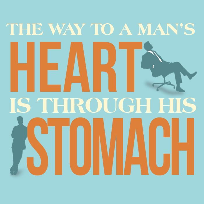 The Way To A Man S Heart Is Through His Stomach The Heart Of