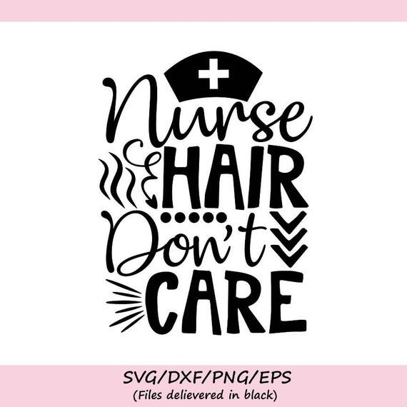 Nurse Hair Don't Care Svg, Nurse Life Svg, Nurse Svg, Nursing Svg, Medical Student Svg, Silhouette Cricut Cut Files, svg, dxf, eps, png #medicalstudents