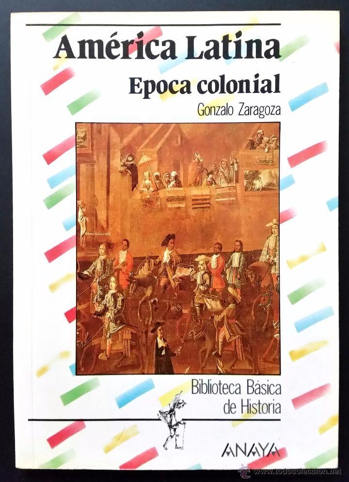 América Latina época Colonial Gonzalo Zaragoza Biblioteca Básica De Historia Anaya 1987 Zaragoza Epoca Colonial Libro De Historia