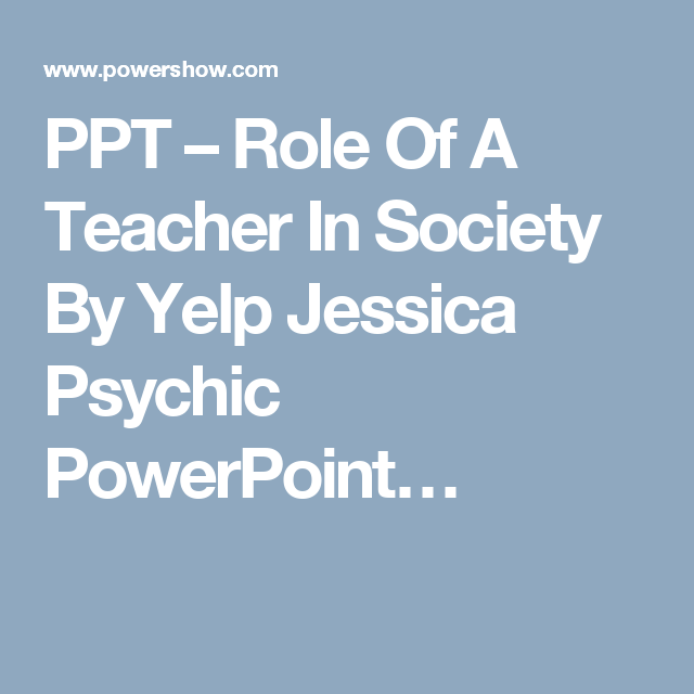 PPT – Role Of A Teacher In Society By Yelp Jessica Psychic