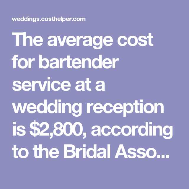 The Average Cost For Bartender Service At A Wedding Reception Is 2 800 According To Open Bar