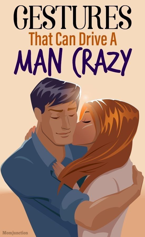 GESTURES THAT CAN DERIVE A MAN CRAZY