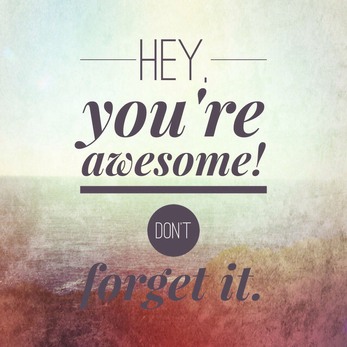 Hey, You're Awesome! Don't Forget It.