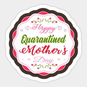 Happy Quarantined Mothers Day Happy Mothers Day T Shirt Teepublic Mothers Day Happy Mothers Day Day