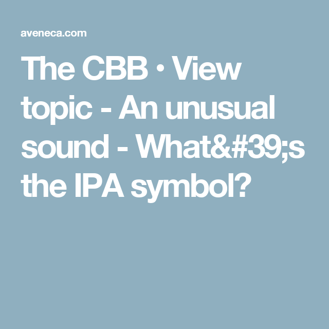 The Cbb View Topic An Unusual Sound Whats The Ipa Symbol
