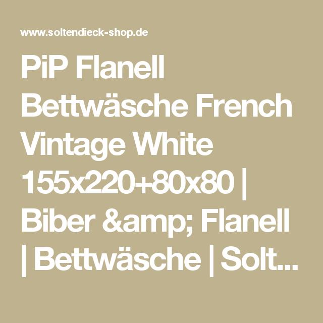 Pip Flanell Bettwäsche French Vintage White 155x22080x80 Biber
