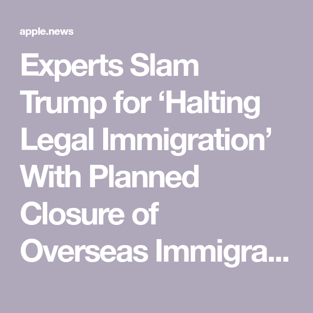 Experts Slam Trump For 'Halting Legal Immigration' With