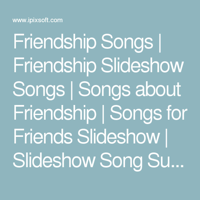 Friendship Songs Friendship Slideshow Songs Songs About