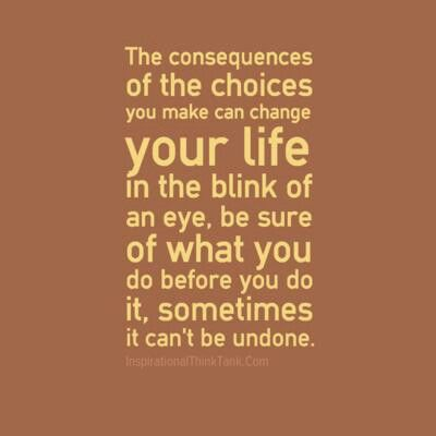 Pin By Jocelyn Diaz On Just Sayings Quotes Choices Consequences
