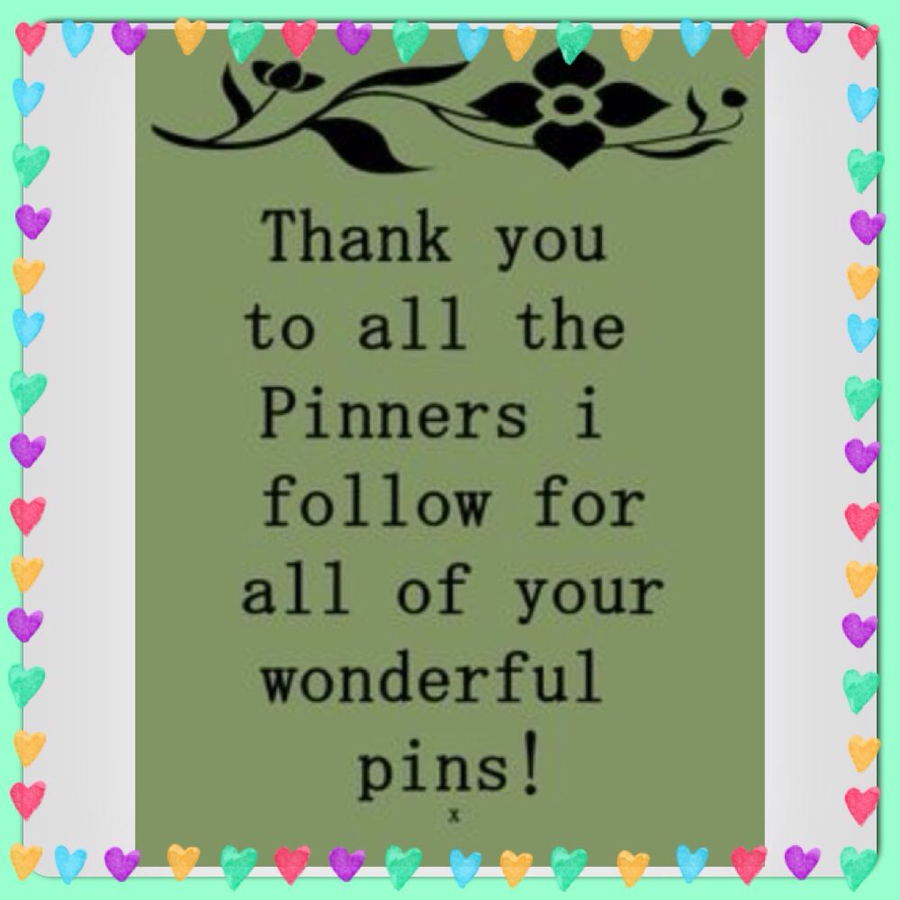 Thank you for all the pinners I follower for all the wonderful pins.