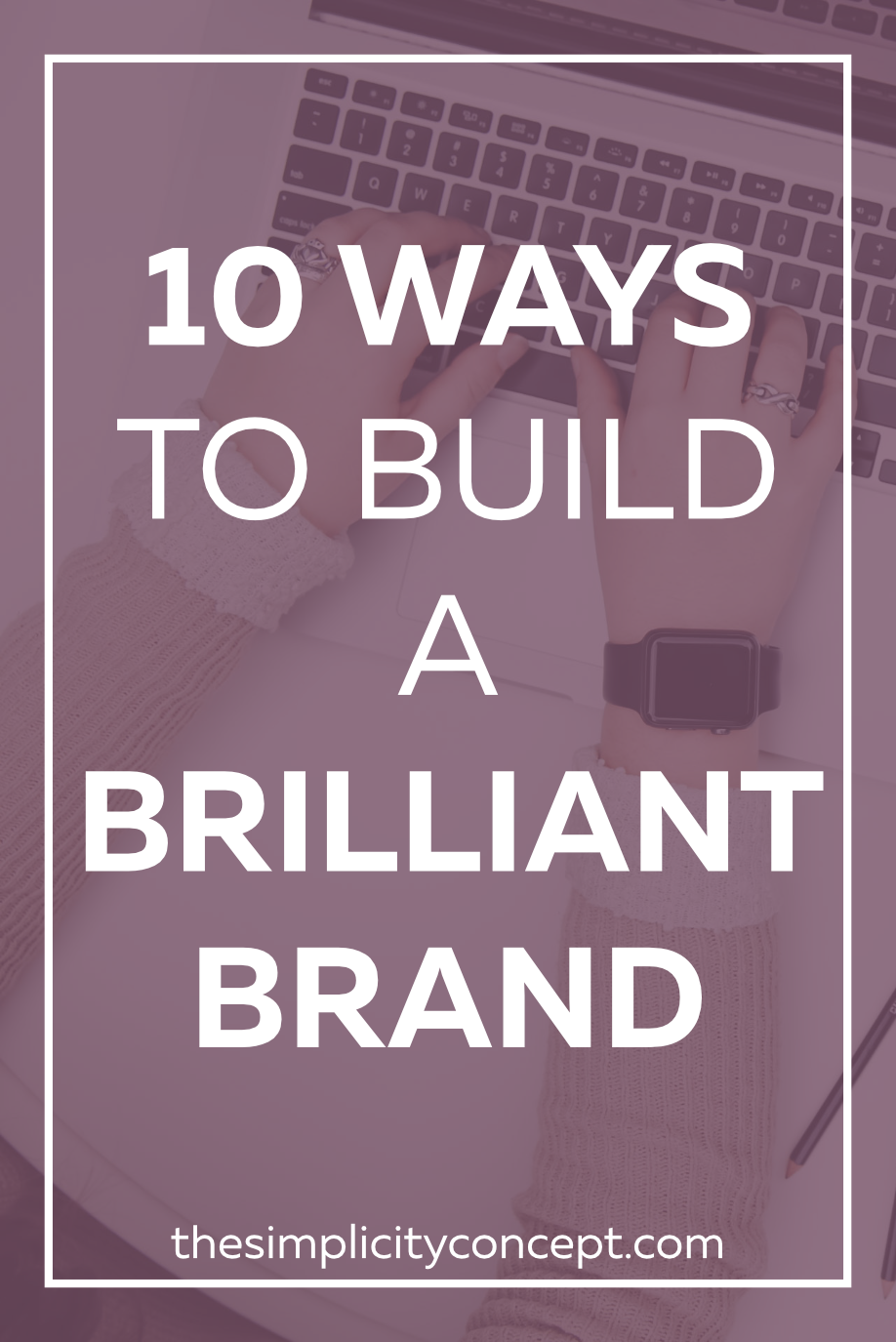 How to build a brilliant brand 10 tips from a marketing